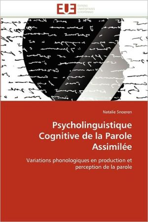 Psycholinguistique Cognitive De La Parole Assimil E - Natalie Snoeren