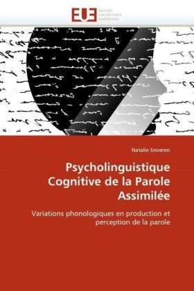 Psycholinguistique Cognitive de la Parole Assimilée - Variations phonologiques en production et perception de la parole - Snoeren, Natalie