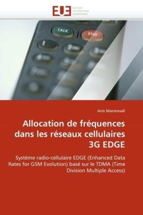 Allocation de fréquences dans les réseaux cellulaires 3G EDGE - Système radio-cellulaire EDGE (Enhanced Data Rates for GSM Evolution) basé sur le TDMA (Time Division Multiple Access) - Masmoudi, Anis