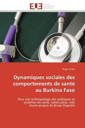 Dynamiques sociales des comportements de santé au Burkina Faso - Pour une anthropologie des politiques et systèmes de santé, tuberculose, sida Avant-propos de Bruno Dujardin - Zerbo, Roger