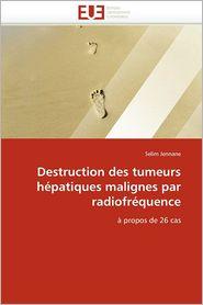 Destruction Des Tumeurs H Patiques Malignes Par Radiofr Quence - Selim Jennane