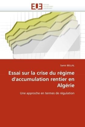 Essai sur la crise du régime d'accumulation rentier en Algérie - Une approche en termes de régulation - Bellal, Sami
