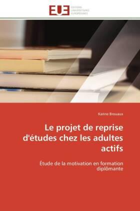 Le projet de reprise d'études chez les adultes actifs - Étude de la motivation en formation diplômante