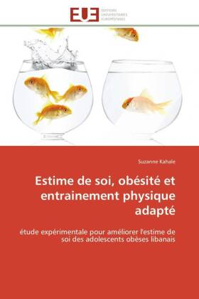 Estime de soi, obésité et entrainement physique adapté - étude expérimentale pour améliorer l'estime de soi des adolescents obèses libanais - Kahale, Suzanne