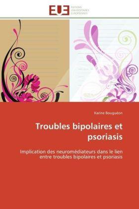 Troubles bipolaires et psoriasis - Implication des neuromédiateurs dans le lien entre troubles bipolaires et psoriasis - Bouguéon, Karine