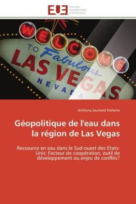 Géopolitique de l'eau dans la région de Las Vegas - Ressource en eau dans le Sud-ouest des Etats-Unis: Facteur de coopération, outil de développement ou enjeu de conflits? - Jaumard Verlaine, Anthony
