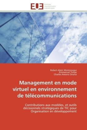 Management en mode virtuel en environnement de télécommunications - Contributions aux modèles, et outils décisionnels stratégiques de TIC pour Organisation en développement - Momnougui, Robert-Alain / Tonye, Emmanuel / Awono Onana, Charles