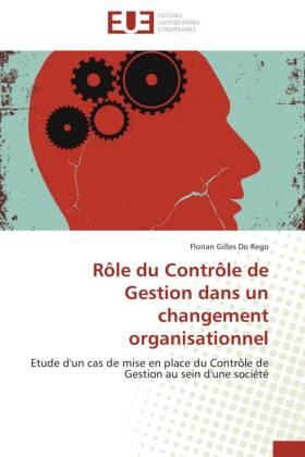 Rôle du Contrôle de Gestion dans un changement organisationnel - Etude d'un cas de mise en place du Contrôle de Gestion au sein d'une société - Do Rego, Florian G.
