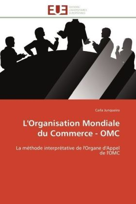 L'Organisation Mondiale du Commerce - OMC - La méthode interprétative de l'Organe d'Appel de l'OMC - Junqueira, Carla