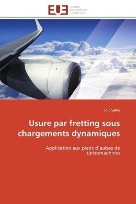 Usure par fretting sous chargements dynamiques - Application aux pieds d aubes de turbomachines - Salles, Loic