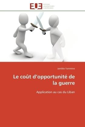 Le coût d opportunité de la guerre - Application au cas du Liban - Yammine, Jamilée
