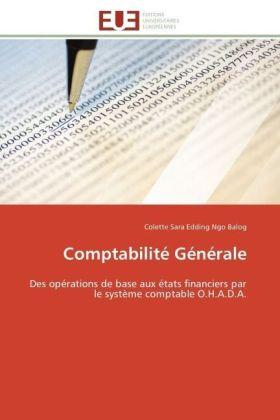 Comptabilité Générale - Des opérations de base aux états financiers par le système comptable O.H.A.D.A. - Edding Ngo Balog, Colette Sara