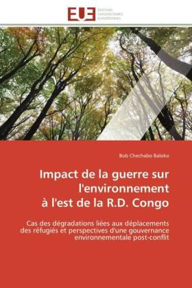 Impact de la guerre sur l'environnement à l'est de la R.D. Congo - Cas des dégradations liées aux déplacements des réfugiés et perspectives d'une gouvernance environnementale post-conflit - Chechabo Baloko, Bob