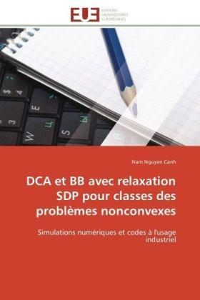 DCA et BB avec relaxation SDP pour classes des problèmes nonconvexes - Simulations numériques et codes à l'usage industriel - Nguyen Canh, Nam