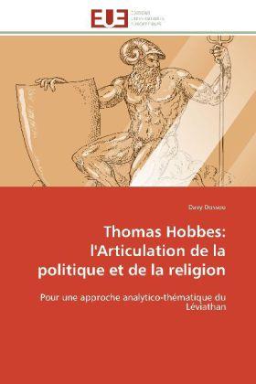 Thomas Hobbes: l'Articulation de la politique et de la religion - Pour une approche analytico-thématique du Léviathan - Dossou, Davy