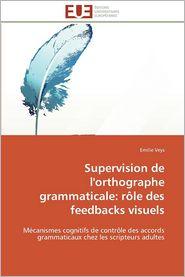 Supervision de L'Orthographe Grammaticale: Role Des Feedbacks Visuels - Emilie Veys