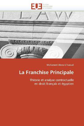 La Franchise Principale - Théorie et analyse contractuelle en droit français et égyptien - Abou El Saoud, Mohamed