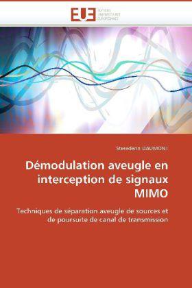 Démodulation aveugle en interception de signaux MIMO - Techniques de séparation aveugle de sources et de poursuite de canal de transmission - Daumont, Steredenn