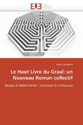 Le Haut Livre du Graal: un Nouveau Roman collectif - Borges et Robbe-Grillet - coauteurs du Perlesvaus