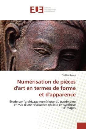 Numérisation de pièces d'art en termes de forme et d'apparence - Etude sur l'archivage numérique du patrimoine en vue d'une restitution réaliste en synthèse d'images - Larue, Frédéric