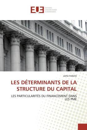 LES DÉTERMINANTS DE LA STRUCTURE DU CAPITAL - LES PARTICULARITÉS DU FINANCEMENT DANS LES PME - Trabelsi, Asma