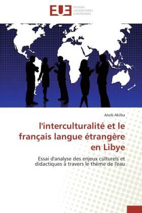 l'interculturalité et le français langue étrangère en Libye - Essai d'analyse des enjeux culturels et didactiques à travers le thème de l'eau - Akilha, Ateib