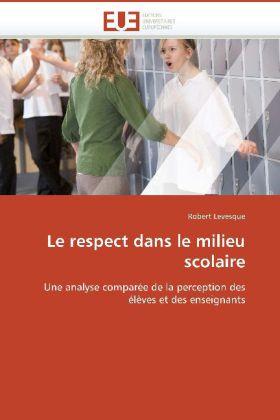 Le respect dans le milieu scolaire - Une analyse comparée de la perception des élèves et des enseignants - Levesque, Robert