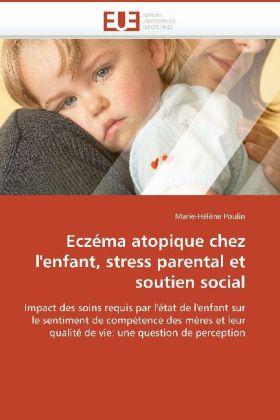 Eczéma atopique chez l'enfant, stress parental et soutien social - Impact des soins requis par l'état de l'enfant sur le sentiment de compétence des mères et leur qualité de vie: une question de perception - Poulin, Marie-Hélène