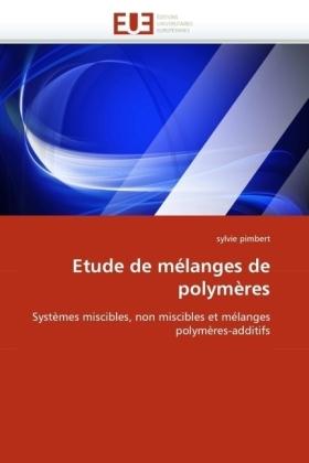 Etude de mélanges de polymères - Systèmes miscibles, non miscibles et mélanges polymères-additifs - Pimbert, Sylvie