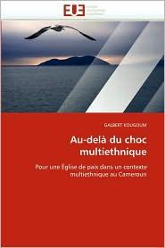 Au-Dela Du Choc Multiethnique - Galbert Kougoum, Kougoum Galbert