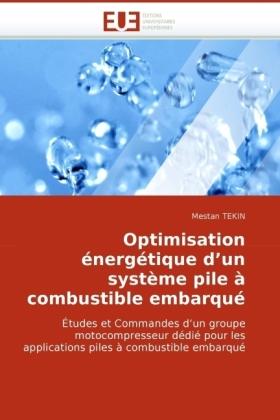 Optimisation énergétique d'un système pile à combustible embarqué - Études et Commandes d'un groupe motocompresseur dédié pour les applications piles à combustible embarqué - Tekin, Mestan