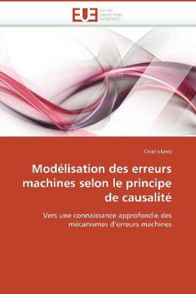 Modélisation des erreurs machines selon le principe de causalité - Vers une connaissance approfondie des mécanismes d'erreurs machines - Ekinci, Onat