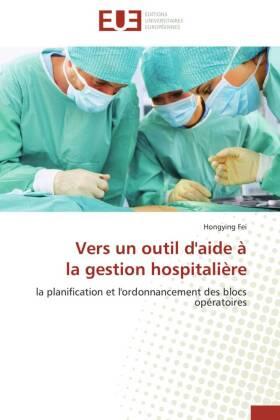 Vers un outil d'aide à la gestion hospitalière - la planification et l'ordonnancement des blocs opératoires
