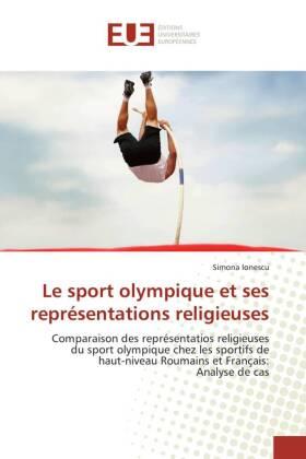 Le sport olympique et ses représentations religieuses - Comparaison des représentatios religieuses du sport olympique chez les sportifs de haut-niveau Roumains et Français: Analyse de cas - Ionescu, Simona