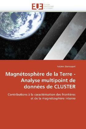 Magnétosphère de la Terre - Analyse multipoint de données de CLUSTER - Contributions à la caractérisation des frontières et de la magnétosphère interne - Darrouzet, Fabien
