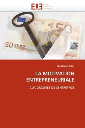 LA MOTIVATION ENTREPRENEURIALE - AUX ORIGINES DE L'ENTREPRISE - Estay, Christophe