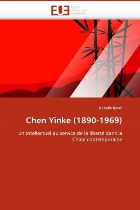 Chen Yinke (1890-1969) - un intellectuel au service de la liberté dans la Chine contemporaine - Revol, Isabelle