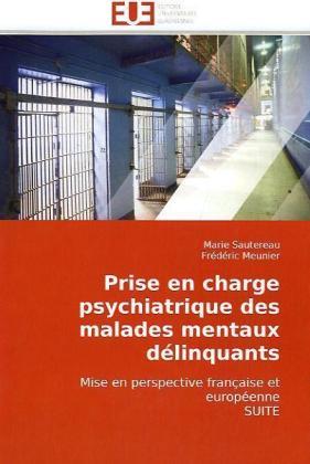 Prise en charge psychiatrique des malades mentaux délinquants - Mise en perspective française et européenne SUITE