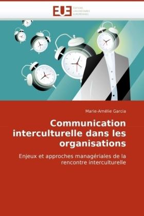 Communication interculturelle dans les organisations - Enjeux et approches managériales de la rencontre interculturelle