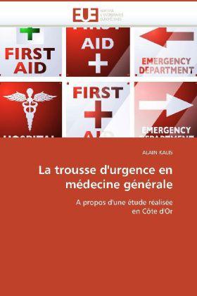 La trousse d'urgence en médecine générale - A propos d'une étude réalisée en Côte d'Or - Kalis, Alain