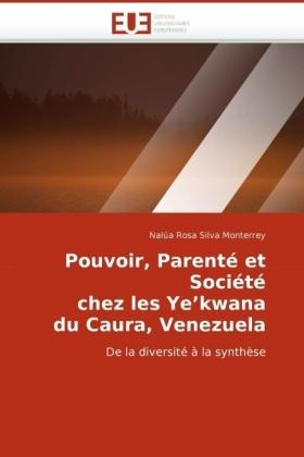 Pouvoir, Parenté et Société chez les Ye'kwana du Caura, Venezuela - De la diversité à la synthèse
