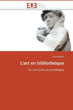 L'art en bibliothèque - Du livre d'art aux artothèques - Meyer, Céline