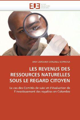 LES REVENUS DES RESSOURCES NATURELLES SOUS LE REGARD CITOYEN - Le cas des Comités de suivi et d'évaluation de l'investissement des royalties en Colombie - Gonzalez Espinosa, Ana C.