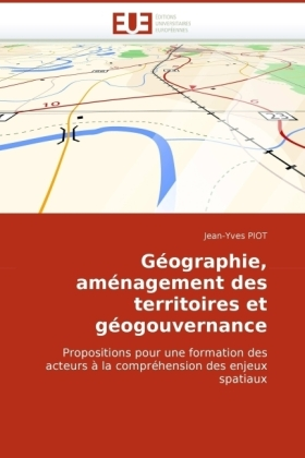 Géographie, aménagement des territoires et géogouvernance - Propositions pour une formation des acteurs à la compréhension des enjeux spatiaux