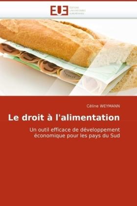 Le droit à l'alimentation - Un outil efficace de développement économique pour les pays du Sud - Weymann, Céline