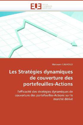 Les Stratégies dynamiques de couverture des portefeuilles-Actions - l'efficacité des stratégies dynamiques de couverture des portefeuilles-Actions sur le marché dérivé - Chehoud, Marouen
