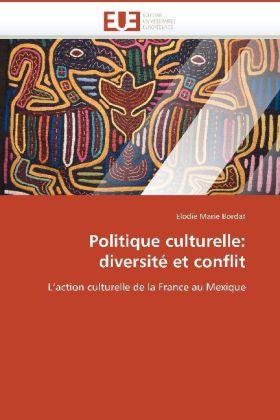Politique culturelle: diversité et conflit - L'action culturelle de la France au Mexique - Bordat, Elodie Marie