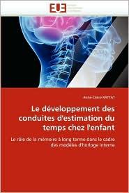 Le Developpement Des Conduites D'Estimation Du Temps Chez L'Enfant - Anne-Claire Rattat