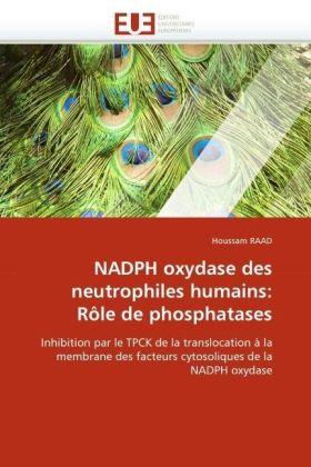 NADPH oxydase des neutrophiles humains: Rôle de phosphatases - Inhibition par le TPCK de la translocation à la membrane des facteurs cytosoliques de la NADPH oxydase