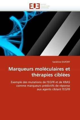 Marqueurs moléculaires et thérapies ciblées - Exemple des mutations de l'EGFR et de KRAS comme marqueurs prédictifs de réponse aux agents ciblant l'EGFR - Dufort, Sandrine